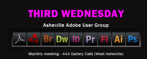 THIRD WEDNESDAY - Asheville Adobe User Group
